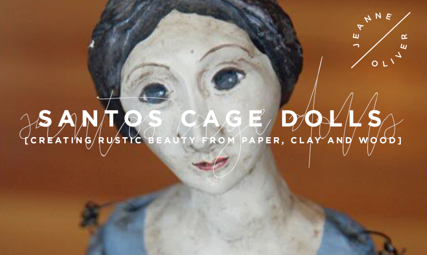 Santos Cage Dolls Creating Rustic Beauty course image