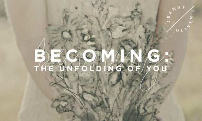 Becoming the Unfolding of You