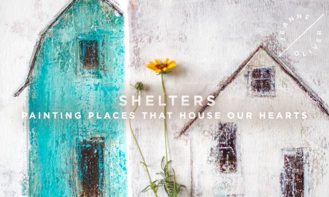 Shelters: Painting the Places that House our Hearts