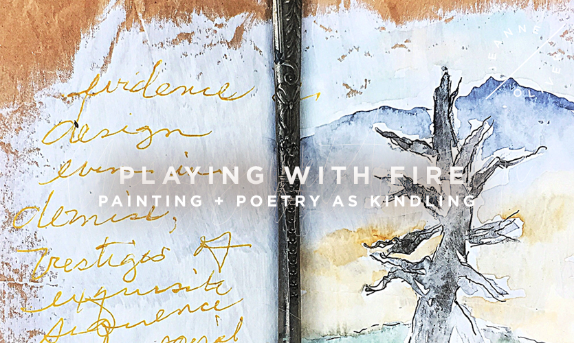 Playing With Fire | Painting + Poetry as Kindling
