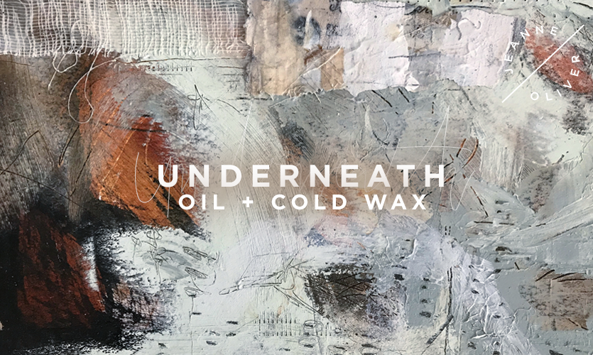 Underneath | Oil + Cold Wax with Jeanne Oliver
